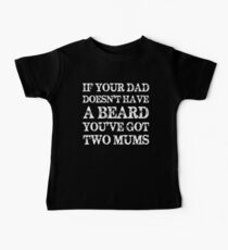 If Your Dad Doesn't Have a Beard You've Got Two Mums Baby Tee