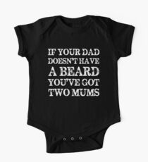 If Your Dad Doesn't Have a Beard You've Got Two Mums One Piece - Short Sleeve