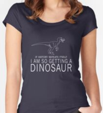 If history repeats itself I'm so getting a dinosaur Women's Fitted Scoop T-Shirt