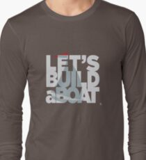 Let's build a boat 2 Long Sleeve T-Shirt