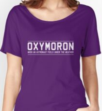 Oxymoron. When an astronaut feels under the weather Women's Relaxed Fit T-Shirt
