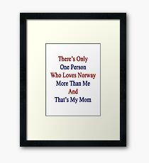 There's Only One Person Who Loves Norway More Than Me And That's My Mom  Framed Print