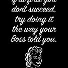Gift for Boss Gift Birthday gift for Boss Print If at first you don't succeed, try doing it the way your Boss told you Female 0077 Black by ContrastStudios