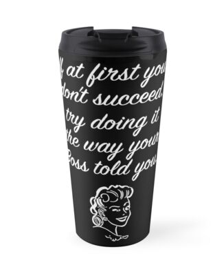 Gift For Boss Birthday Print If At First You Dont Succeed Try Doing It The Way Your Told Female 0077 Black