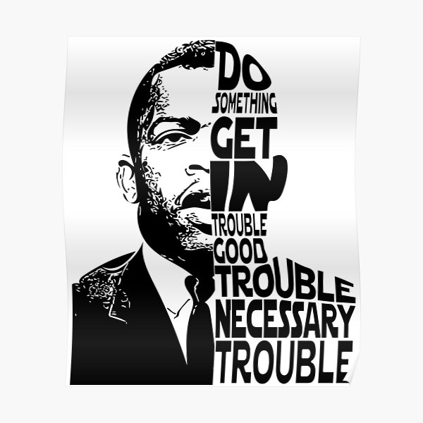 John Lewis, Do Something Get In Trouble Good Trouble Necessary Trouble Poster
