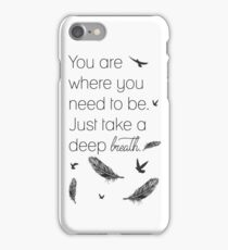 You are where you need to be... iPhone Case/Skin