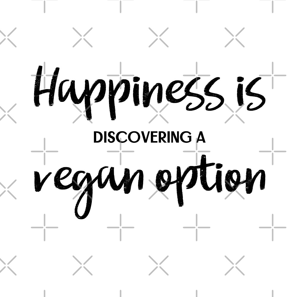 Happiness is Discovering a Vegan Option by Sweevy Swag