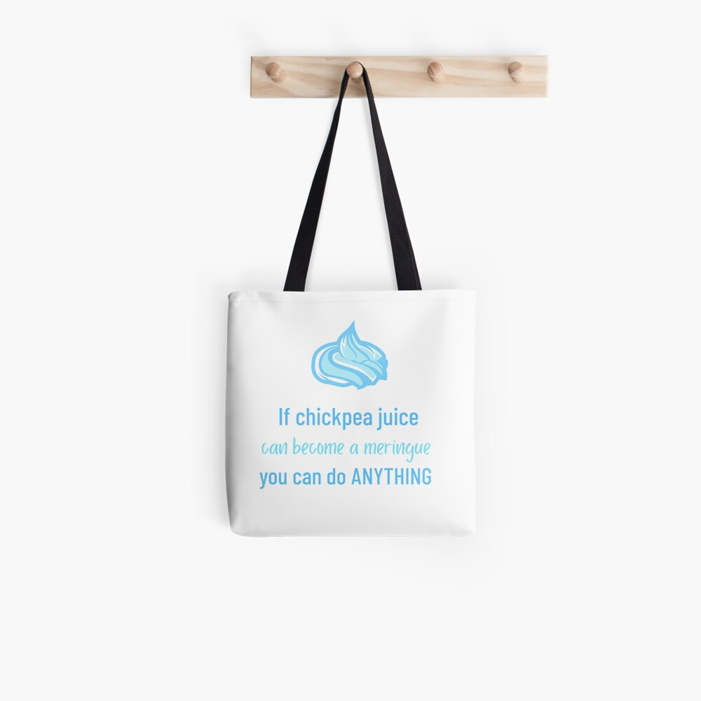 If Chickpea Juice Can Become a Meringue You Can Do Anything Tote Bag