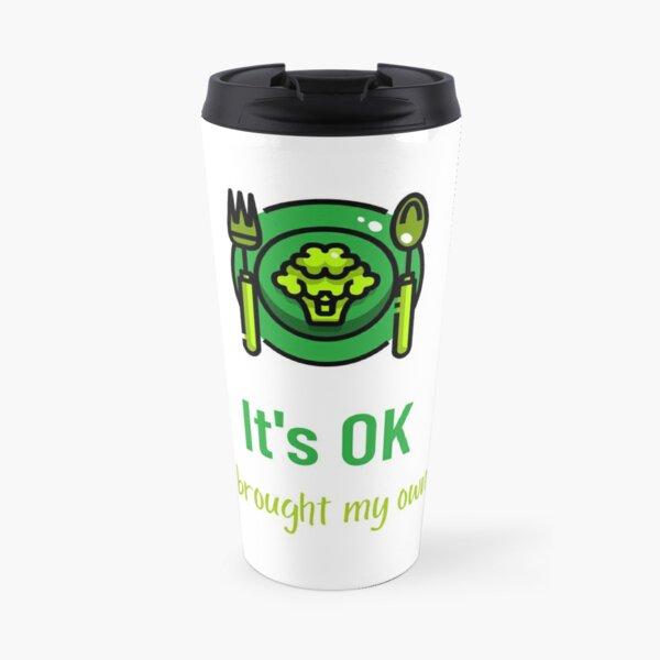 It's OK I Brought My Own Travel Mug