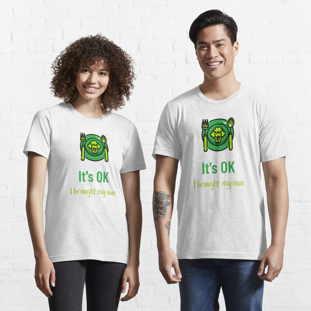 It's OK I Brought My Own Vegan Food Lovers Essential T-Shirt
