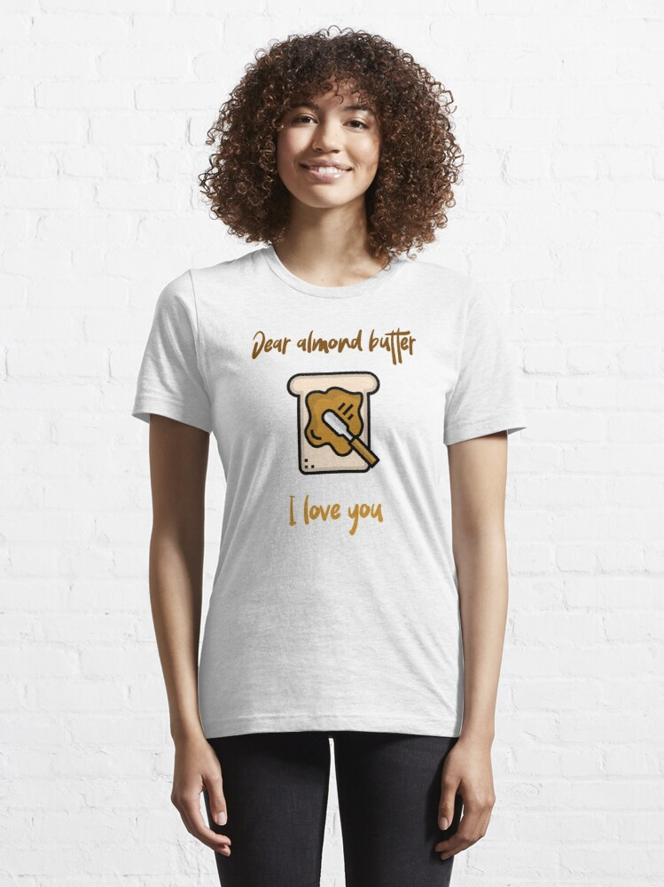 Alternate view of Dear Almond Butter I Love You Essential T-Shirt