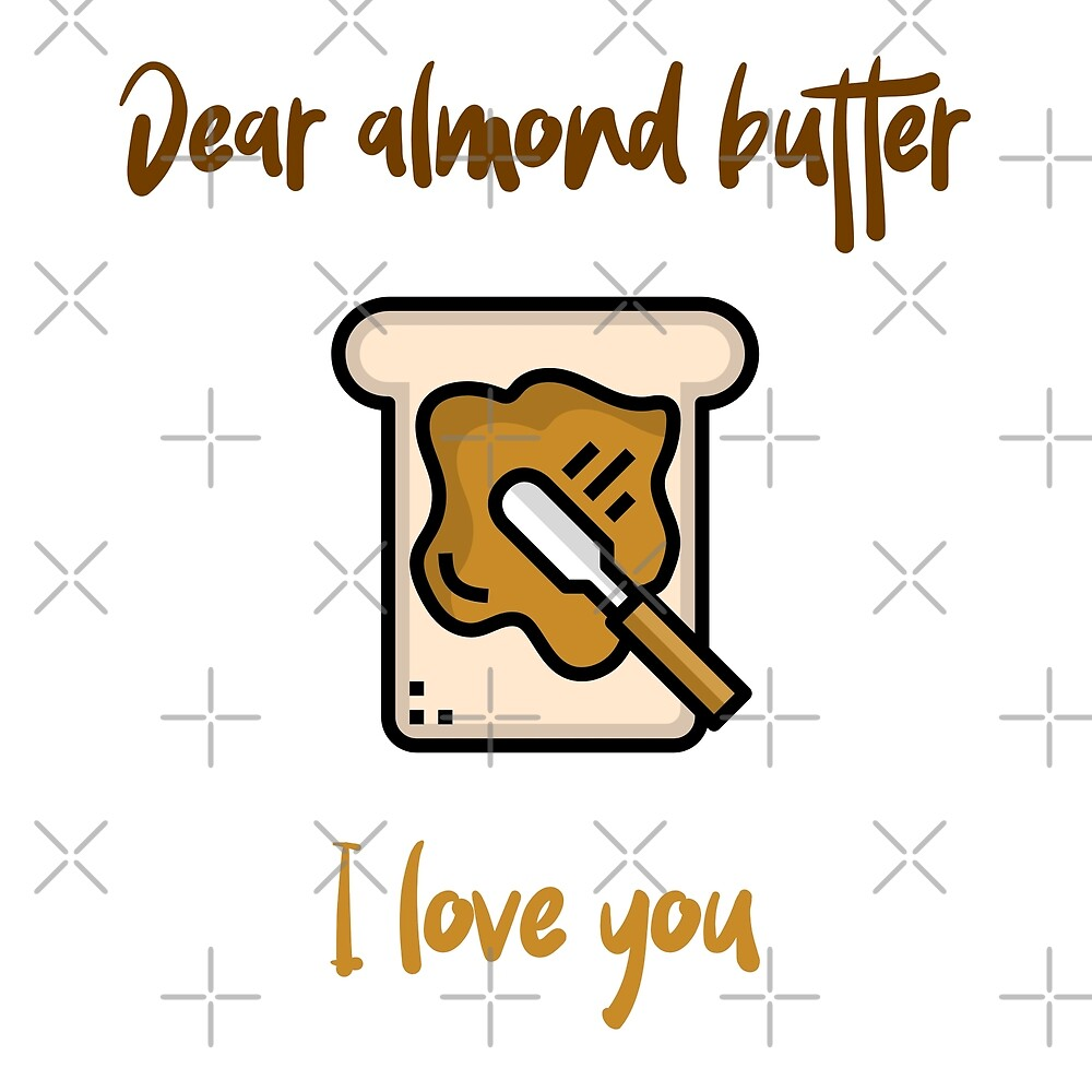Dear Almond Butter I Love You by Sweevy Swag