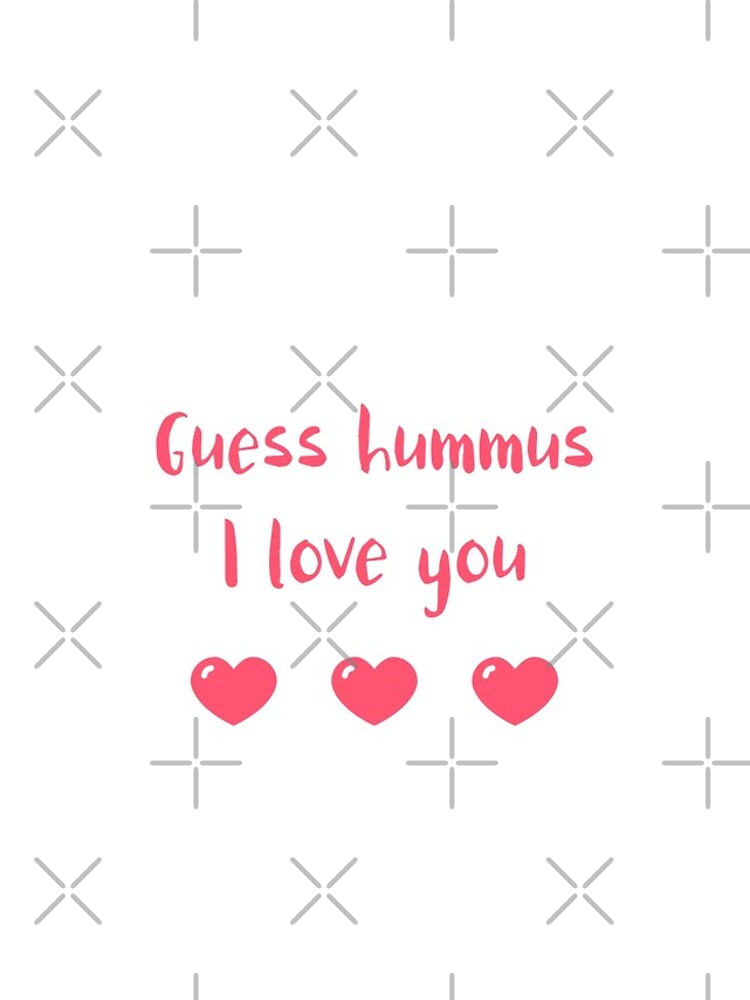 Guess Hummus I Love You by nikkihstokes