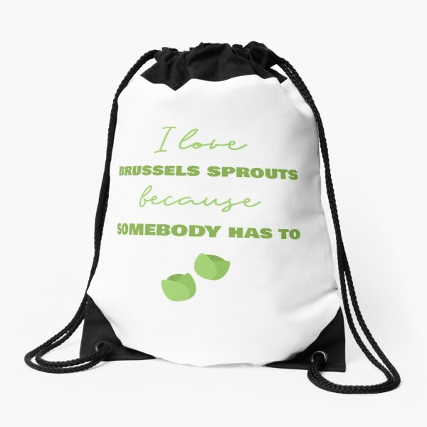 I Love Brussels Sprouts Because Somebody Has To Drawstring Bag