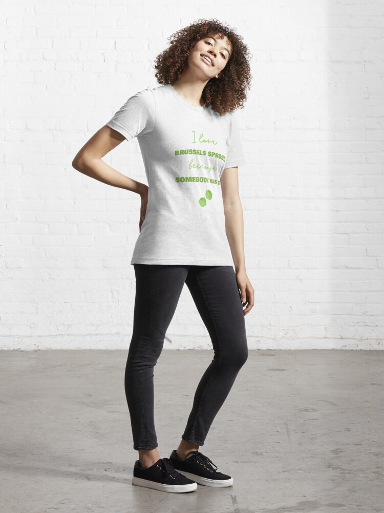 Alternate view of I Love Brussels Sprouts Because Somebody Has To Essential T-Shirt