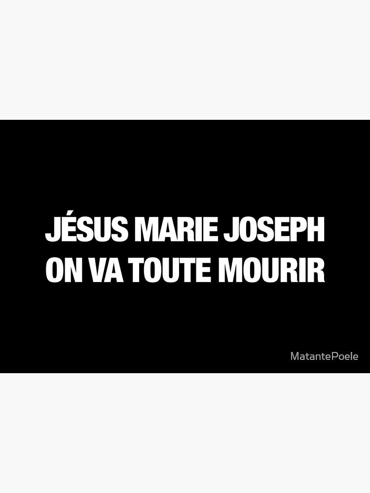 «Jesus Marie Joseph on va toute mourir (blanc)» par MatantePoele