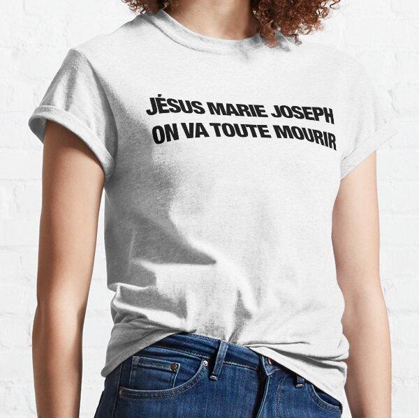 Jésus Marie Joseph on va toute mourir (noir) T-shirt classique