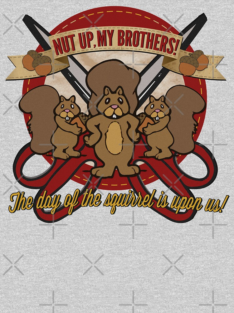 Day of the Squirrel - Sears Squirrel Commercial Parody - Coupon Cutting Squirrels Revolt - Nut Up My Brothers   Unisex T-Shirt