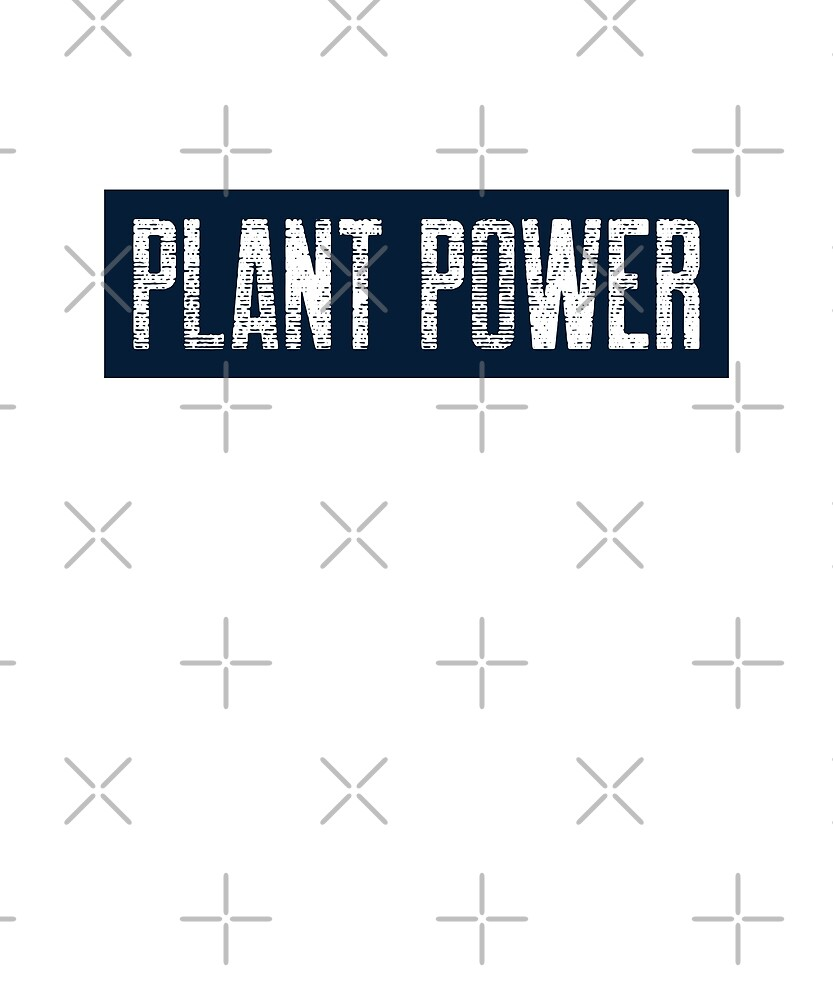 Plant Power For People Who Eat Plants by Sweevy Swag