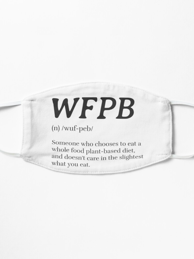 Alternate view of WFPB Definition (Whole Food Plant Based) Mask