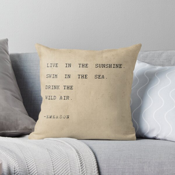 Live in the sunshine. Swim in the sea. Drink the wild air Throw Pillow