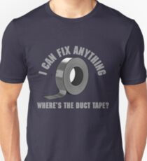 I can fix anything. Where's the duct tape? Unisex T-Shirt
