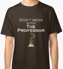 Don't Mess with The Professor - Dark Shirts Classic T-Shirt