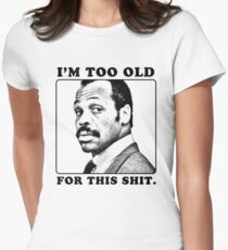 Roger Murtaugh is Too Old For This Shit (Lethal Weapon) Women's Fitted T-Shirt