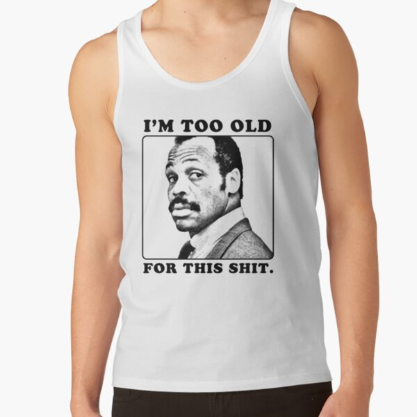 Roger Murtaugh is Too Old For This Shit (Lethal Weapon) Tank Top