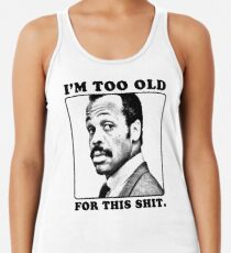 Roger Murtaugh is Too Old For This Shit (Lethal Weapon) Women's Tank Top