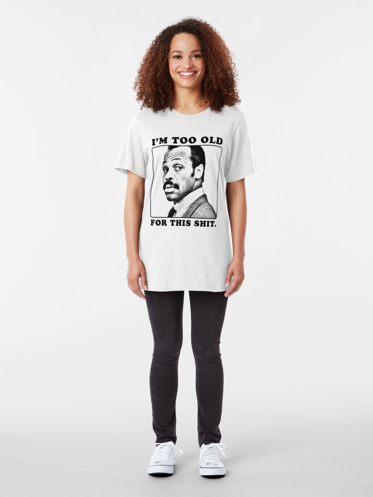 Alternate view of Roger Murtaugh is Too Old For This Shit (Lethal Weapon) Slim Fit T-Shirt