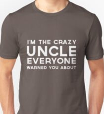 I'm the crazy uncle everyone warned you about Unisex T-Shirt