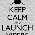 Keep Calm and Launch Vipers - Light by olmosperfect