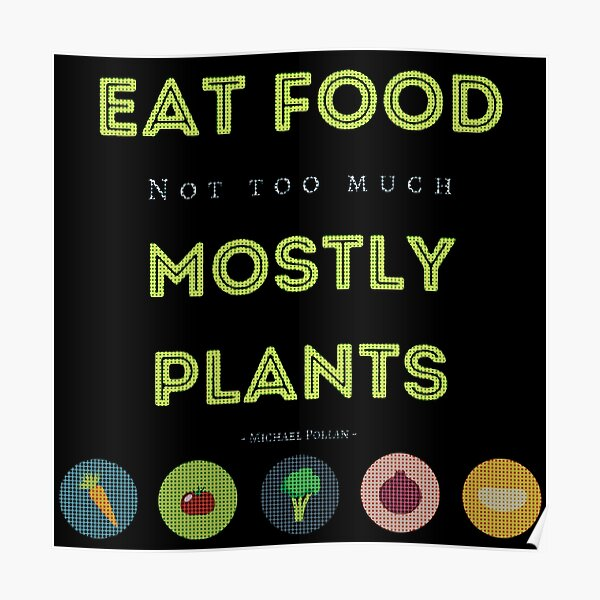 Eat Food, Not Too Much, Mostly Plants Poster