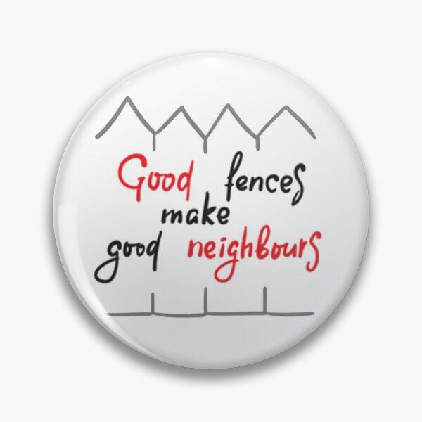 Good Fences Make Good Neighbors Pin