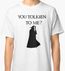You Tolkien to me?  Classic T-Shirt
