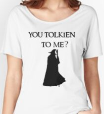 You Tolkien to me?  Women's Relaxed Fit T-Shirt