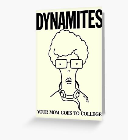 DYNAMITES: YOUR MOM GOES TO COLLEGE Greeting Card