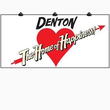 Denton - Home of Happiness by ShawnHallDesign