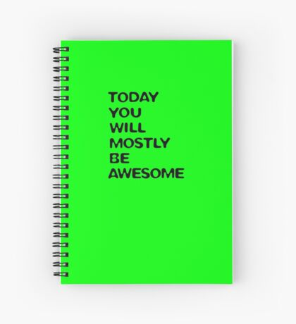 today you will mostly be awesome (green) Spiral Notebook