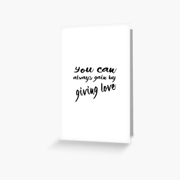 you can always gain by giving love Greeting Card