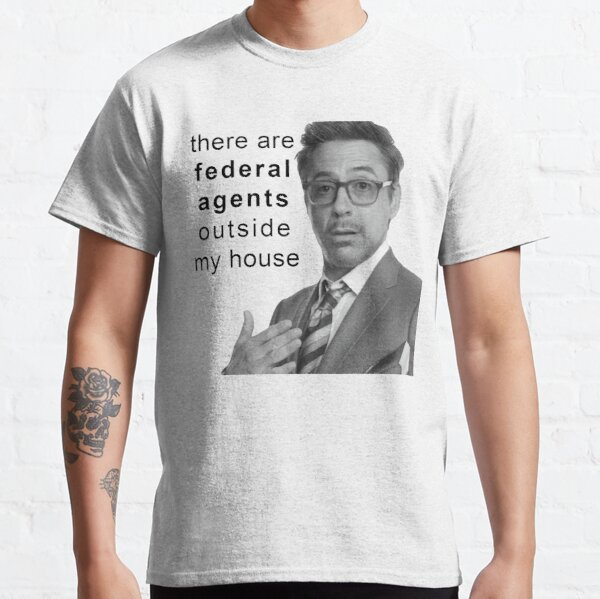 there are federal agents outside my house Classic T-Shirt