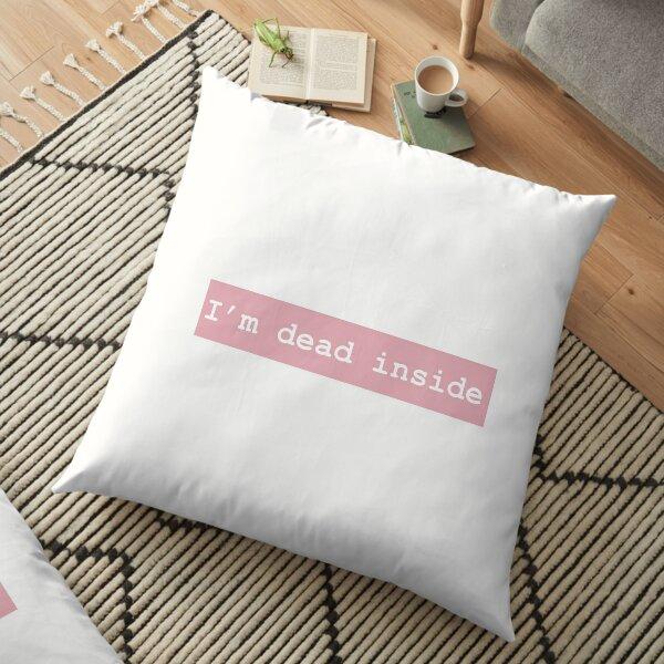 I'm dead inside Floor Pillow