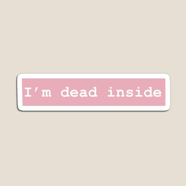 I'm dead inside Magnet