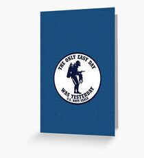 The Only Easy Day Was Yesterday Greeting Card