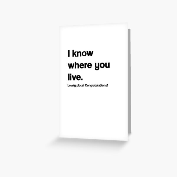 I Know Where You Live Funny New House/Home Card Greeting Card