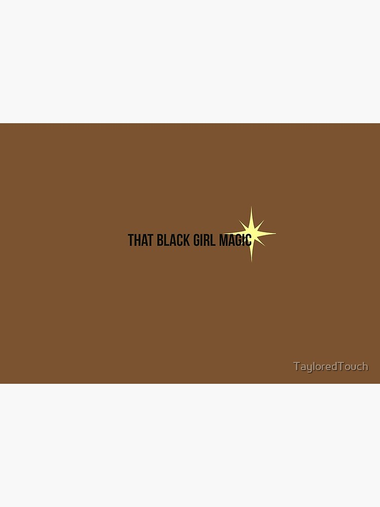 Black Girl Magic by TayloredTouch
