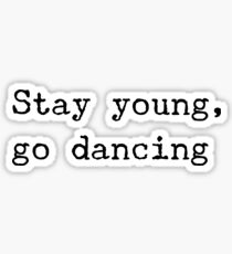 Stay young, go dancing Sticker