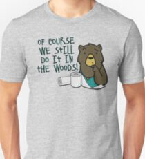 Hygiene-Obsessed Toilet Paper Bears - Of Course They Still Do It in the Woods - Charmin Bears Parody - Toilet Paper Bears Unisex T-Shirt