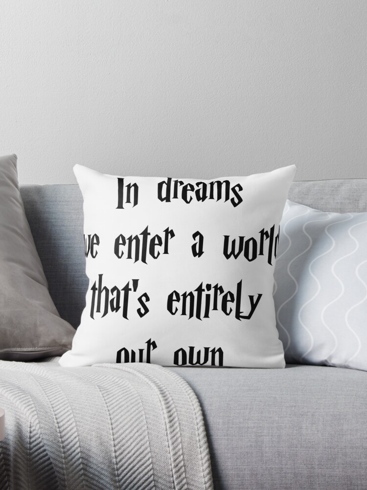 In Dreams We Enter A World Thats Entirely Our Own Kissen Von Good